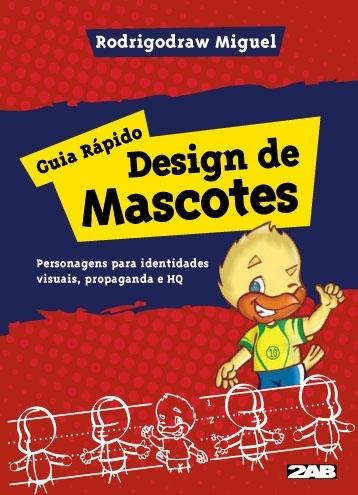 Livro Design de Mascotes: Guia rápido – Personagens para identidades visuais, propaganda e HQ