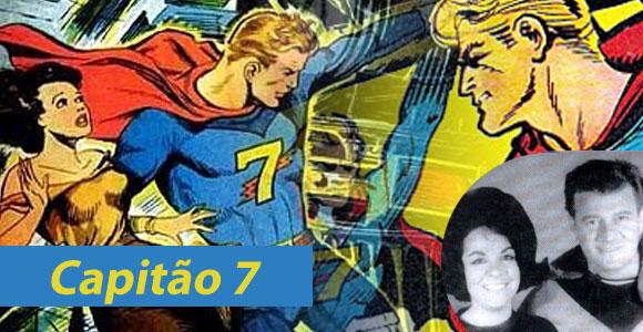 Capitão 7: Um dos primeiros super-heróis brasileiros