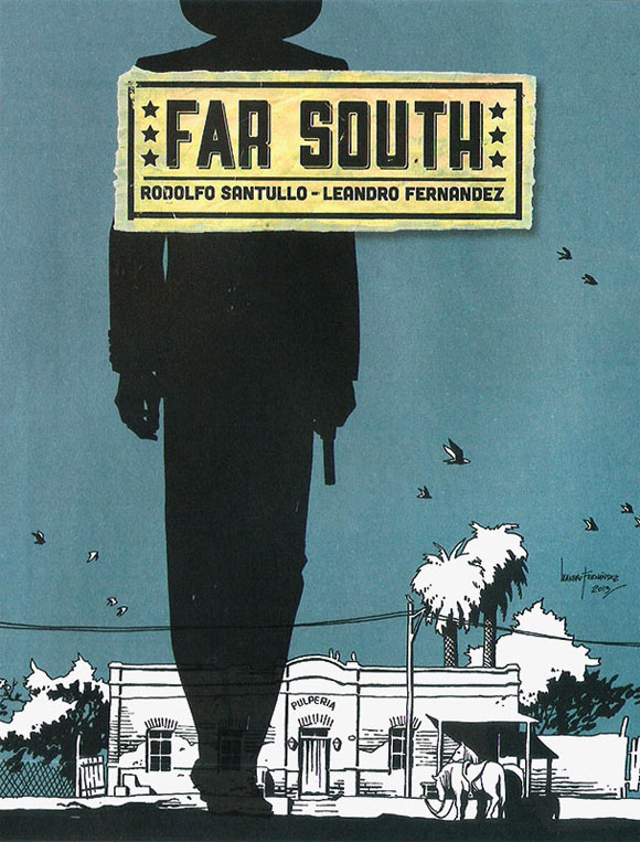 Far South (formato 20,5 x 27 cm, 68 páginas), por Rodolfo Santullo e Leandro Fernandez.